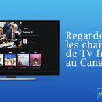Débloquer chaînes françaises Canada