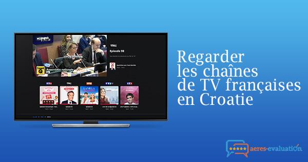 Débloquer chaînes françaises Croatie
