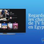 Débloquer chaînes françaises Egypte
