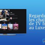 Débloquer chaînes françaises Luxembourg