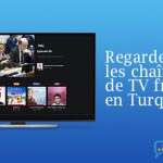 Débloquer chaînes françaises Turquie