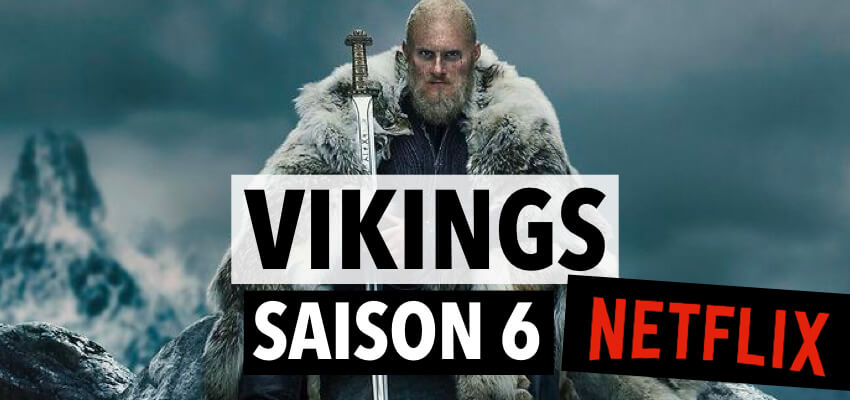Vikings saison 6 Netflix